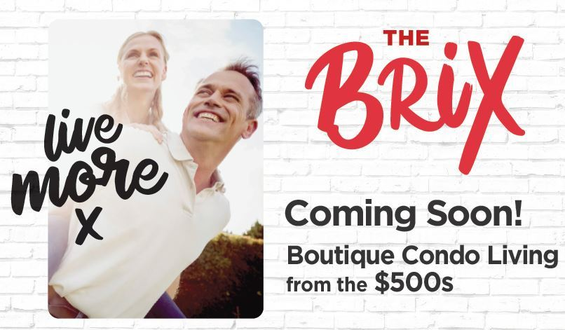 The BRIX Condos. Live more. Coming Soon from the $500's!