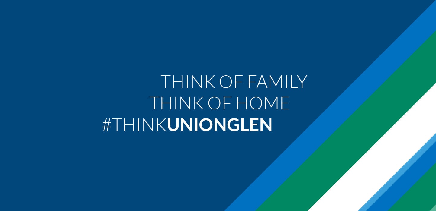 Union Glen. Think of Family, Think of Home, Think of UNIONGLEN